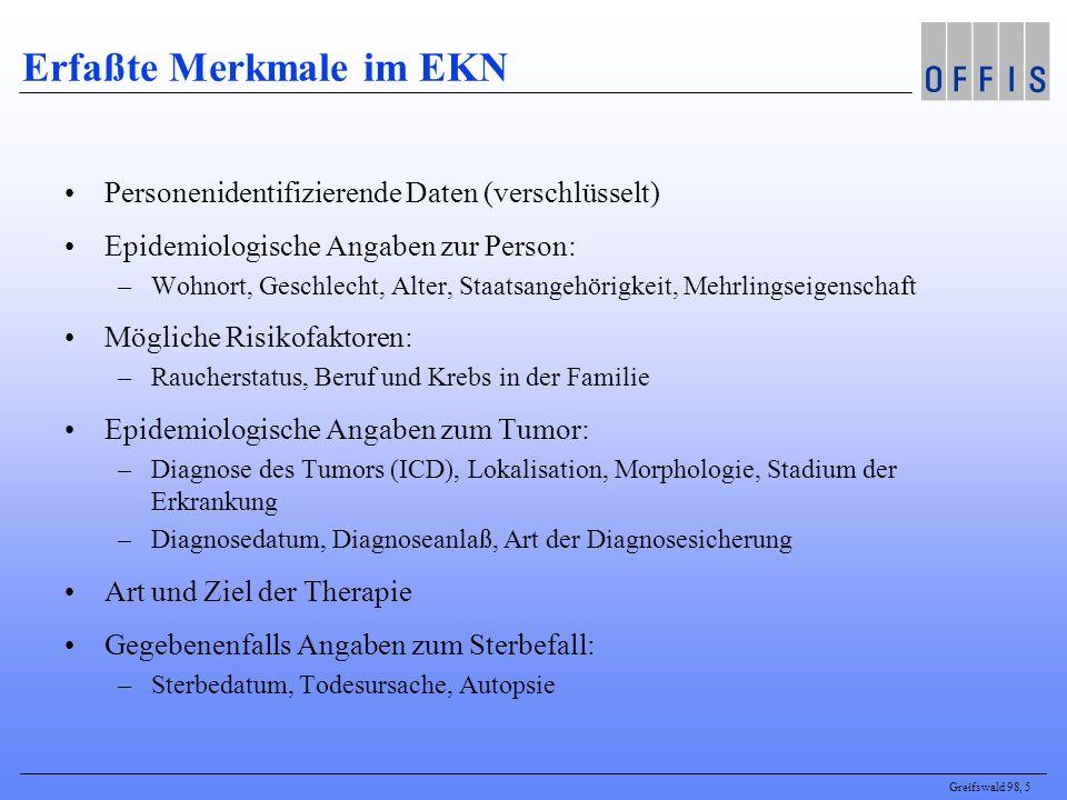 Greifswald 98, 5 Erfaßte Merkmale im EKN Personenidentifizierende Daten (verschlüsselt) Epidemiologische Angaben zur Person: –Wohnort, Geschlecht, Alt