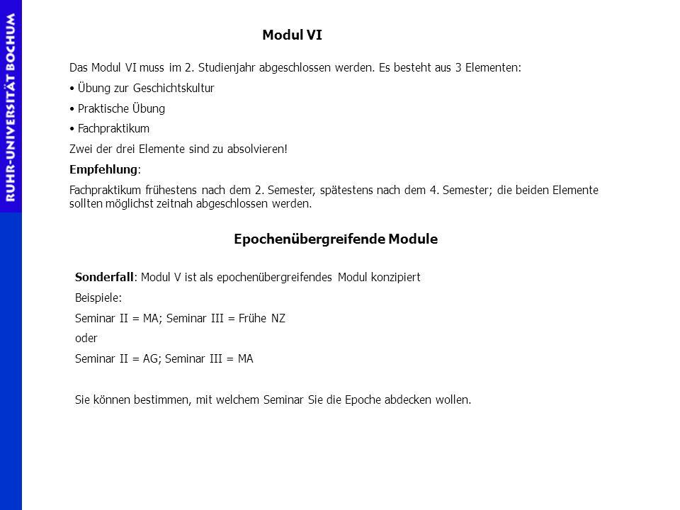 Modul VI Das Modul VI muss im 2. Studienjahr abgeschlossen werden. Es besteht aus 3 Elementen: Übung zur Geschichtskultur Praktische Übung Fachpraktik