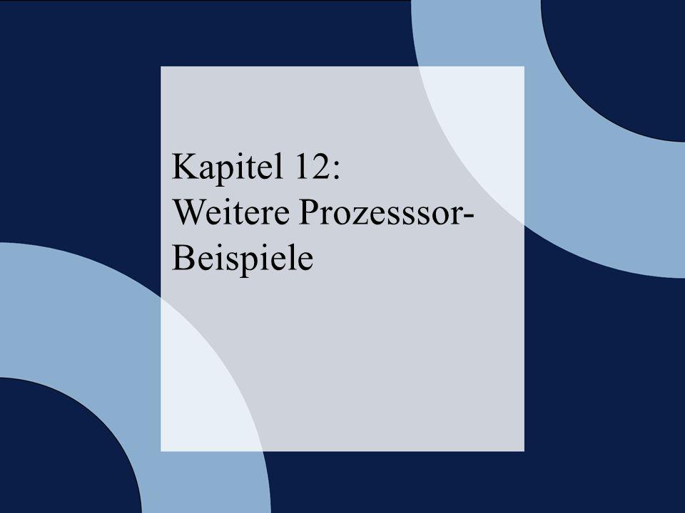 © 2006 W. Oberschelp, G. Vossen Rechneraufbau & Rechnerstrukturen, Folie 12.2 Kapitel 12: Weitere Prozesssor- Beispiele
