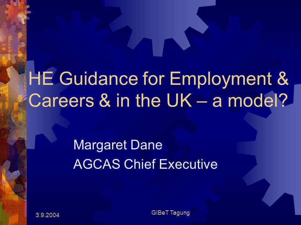 3.9.2004 GIBeT Tagung HE Guidance for Employment & Careers & in the UK – a model.