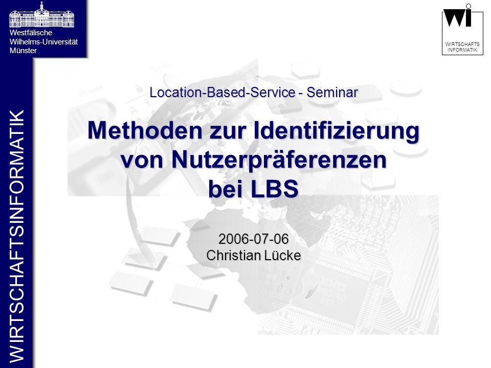 WIRTSCHAFTSINFORMATIK Westfälische Wilhelms-Universität Münster WIRTSCHAFTS INFORMATIK Methoden zur Identifizierung von Nutzerpräferenzen bei LBS Loca