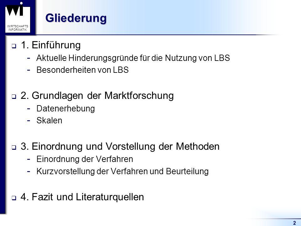 2 WIRTSCHAFTS INFORMATIKGliederung 1. Einführung  Aktuelle Hinderungsgründe für die Nutzung von LBS  Besonderheiten von LBS 2. Grundlagen der Marktf