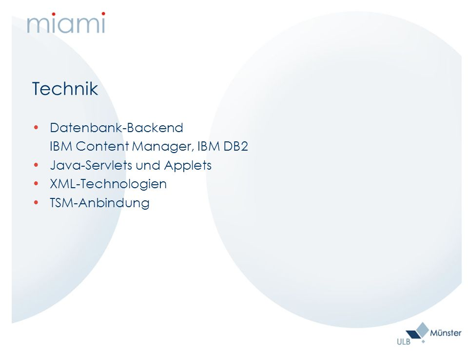 Technik Datenbank-Backend IBM Content Manager, IBM DB2 Java-Servlets und Applets XML-Technologien TSM-Anbindung