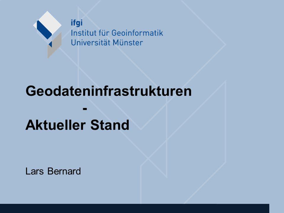 Geodateninfrastrukturen - Aktueller Stand Lars Bernard
