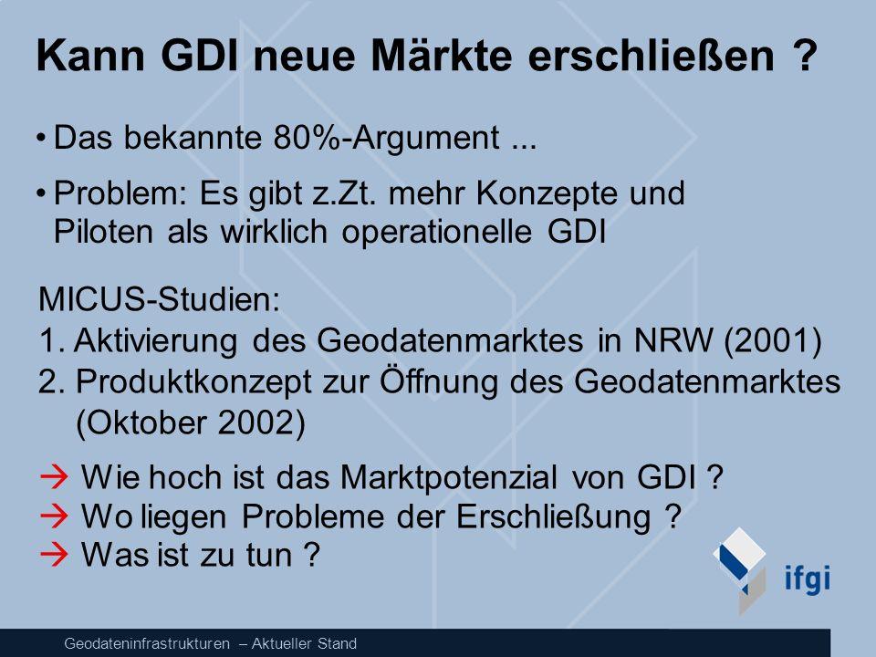 Geodateninfrastrukturen – Aktueller Stand Kann GDI neue Märkte erschließen ? Das bekannte 80%-Argument... Problem: Es gibt z.Zt. mehr Konzepte und Pil