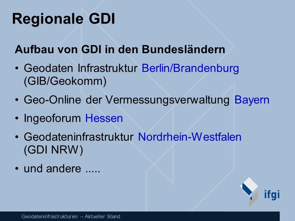 Geodateninfrastrukturen – Aktueller Stand Regionale GDI Aufbau von GDI in den Bundesländern Geodaten Infrastruktur Berlin/Brandenburg (GIB/Geokomm) Ge