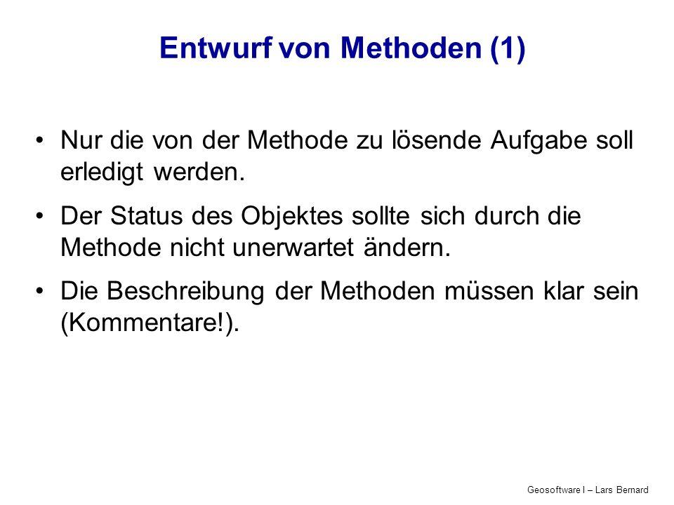 Geosoftware I – Lars Bernard Entwurf von Methoden (1) Nur die von der Methode zu lösende Aufgabe soll erledigt werden.
