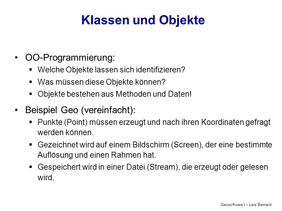 Geosoftware I – Lars Bernard Klassen und Objekte Klassen deklarieren (class...) Jede Klasse braucht (mindestens) einen Konstruktor: Die Methode, die speziell zur Initialisierung der Klassenattribute notwendig ist.