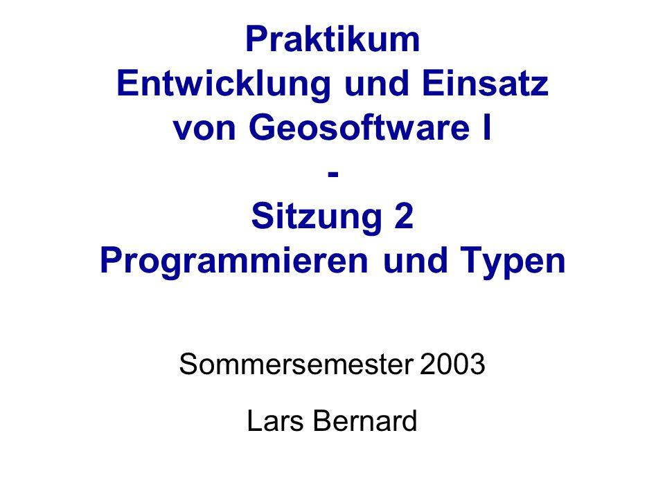Geosoftware I – Lars Bernard Compiler & Interpreter Compiler = Übersetzer: übersetzt (kompiliert) das Programm in Maschinensprache Compiler liest und kompiliert gesamtes Programm ==> ausführbares Programm Interpreter liest ein Programm Zeile für Zeile und führt jede Zeile gleich aus.