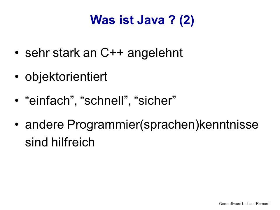 Geosoftware I – Lars Bernard Was ist Java ? (2) sehr stark an C++ angelehnt objektorientiert einfach, schnell, sicher andere Programmier(sprachen)kenn
