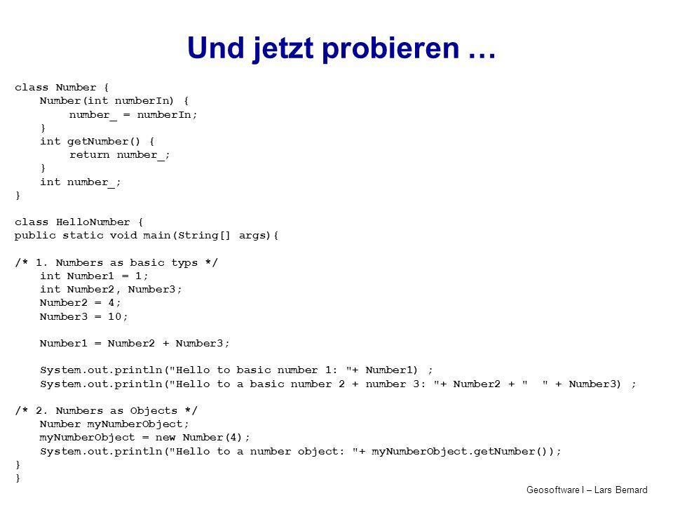 Geosoftware I – Lars Bernard Und jetzt probieren … class Number { Number(int numberIn) { number_ = numberIn; } int getNumber() { return number_; } int