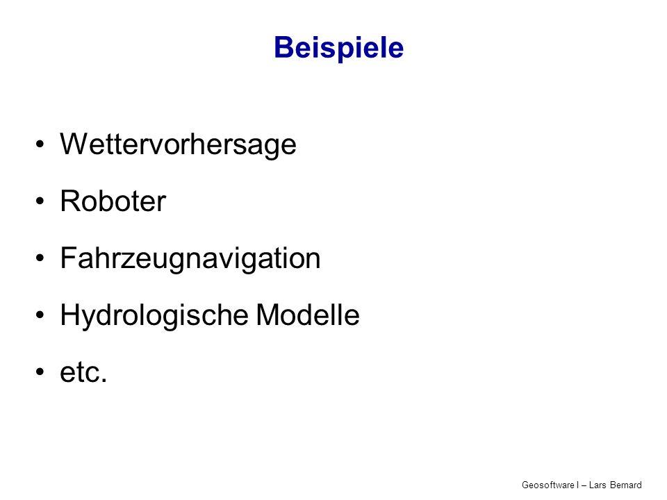 Geosoftware I – Lars Bernard Beispiele Wettervorhersage Roboter Fahrzeugnavigation Hydrologische Modelle etc.