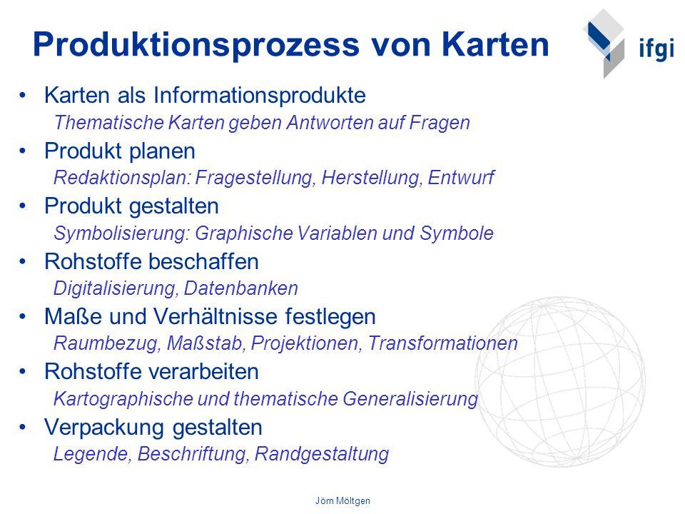 Jörn Möltgen Produktionsprozess von Karten Karten als Informationsprodukte Thematische Karten geben Antworten auf Fragen Produkt planen Redaktionsplan