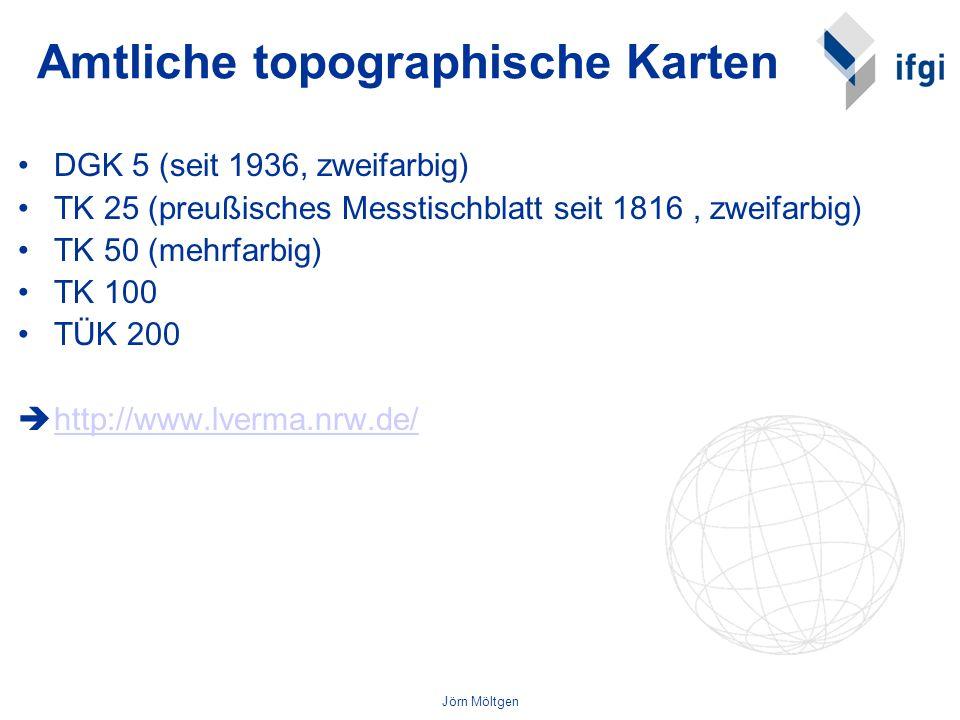 Jörn Möltgen Amtliche topographische Karten DGK 5 (seit 1936, zweifarbig) TK 25 (preußisches Messtischblatt seit 1816, zweifarbig) TK 50 (mehrfarbig)