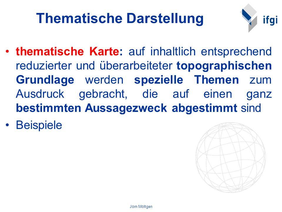 Jörn Möltgen Thematische Darstellung thematische Karte: auf inhaltlich entsprechend reduzierter und überarbeiteter topographischen Grundlage werden sp