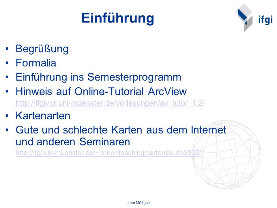 Jörn Möltgen Einführung Begrüßung Formalia Einführung ins Semesterprogramm Hinweis auf Online-Tutorial ArcView http://ifgivor.uni-muenster.de/vorlesun
