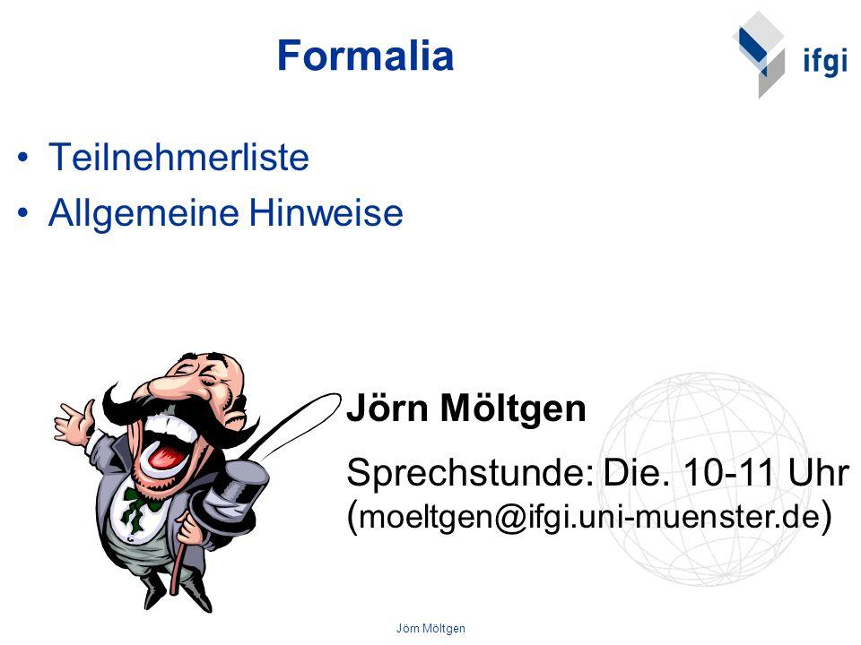 Jörn Möltgen Formalia Teilnehmerliste Allgemeine Hinweise Jörn Möltgen Sprechstunde: Die. 10-11 Uhr ( moeltgen@ifgi.uni-muenster.de )