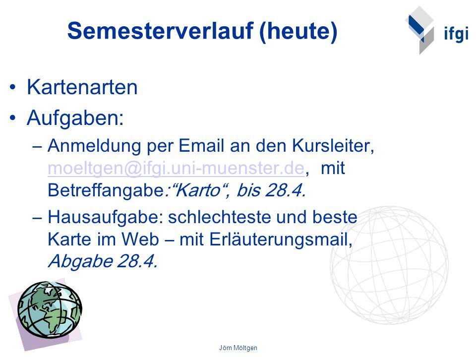 Jörn Möltgen Semesterverlauf (heute) Kartenarten Aufgaben: –Anmeldung per Email an den Kursleiter, moeltgen@ifgi.uni-muenster.de, mit Betreffangabe:Ka