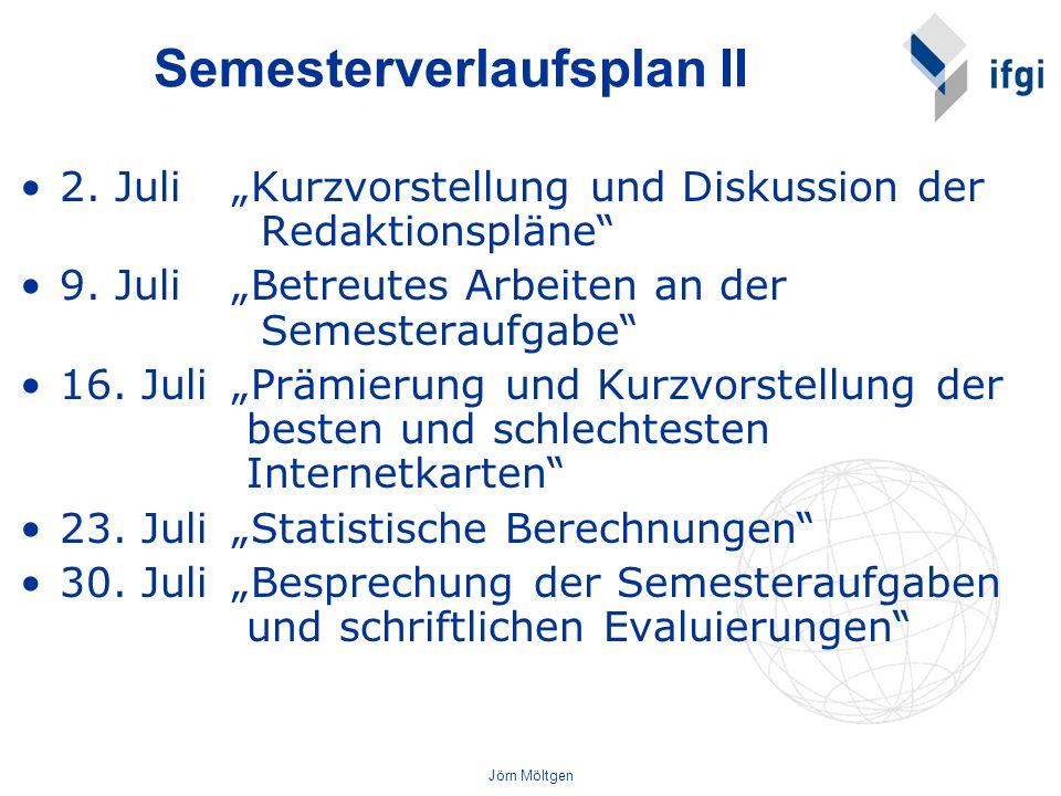 Jörn Möltgen Semesterverlaufsplan II 2. Juli Kurzvorstellung und Diskussion der Redaktionspläne 9. Juli Betreutes Arbeiten an der Semesteraufgabe 16.
