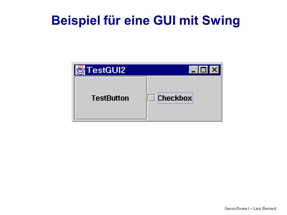 Geosoftware I – Lars Bernard Java Event Handling Die Art der Behandlung der typischen Events ist durch entsprechende AWT-Interface-Klassen vorgegeben ( MouseListener, TextListener.