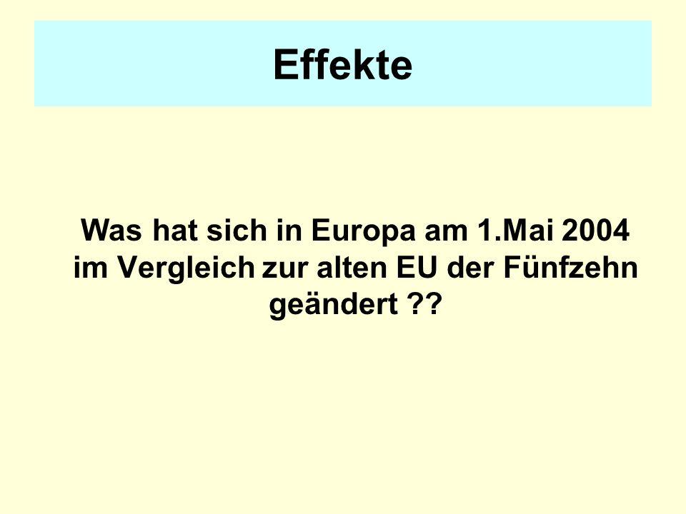 Effekte Was hat sich in Europa am 1.Mai 2004 im Vergleich zur alten EU der Fünfzehn geändert ??
