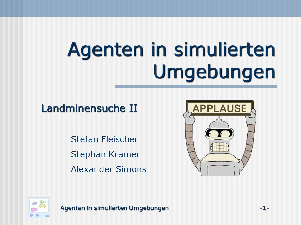 Gliederung (I) Agenten in simulierten Umgebungen -2- 2.