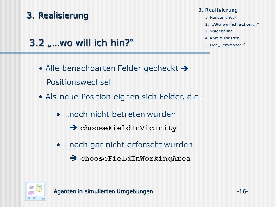 3.2 …wo will ich hin? Agenten in simulierten Umgebungen -16- 3. Realisierung Alle benachbarten Felder gecheckt Positionswechsel Als neue Position eign