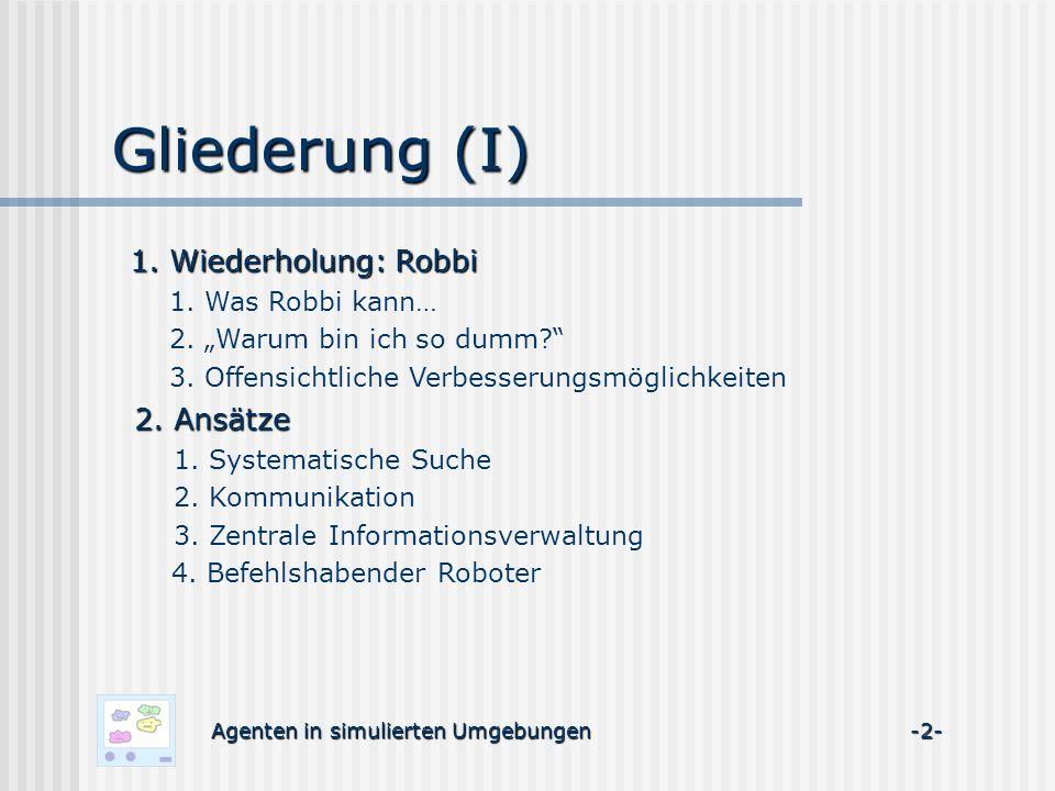 2.4 Befehlshabender Roboter Roboter Agenten in simulierten Umgebungen -13- 2.