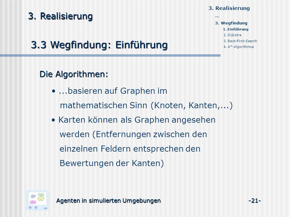 3.3 Wegfindung: Einführung Agenten in simulierten Umgebungen -21- 3. Realisierung Die Algorithmen:...basieren auf Graphen im mathematischen Sinn (Knot