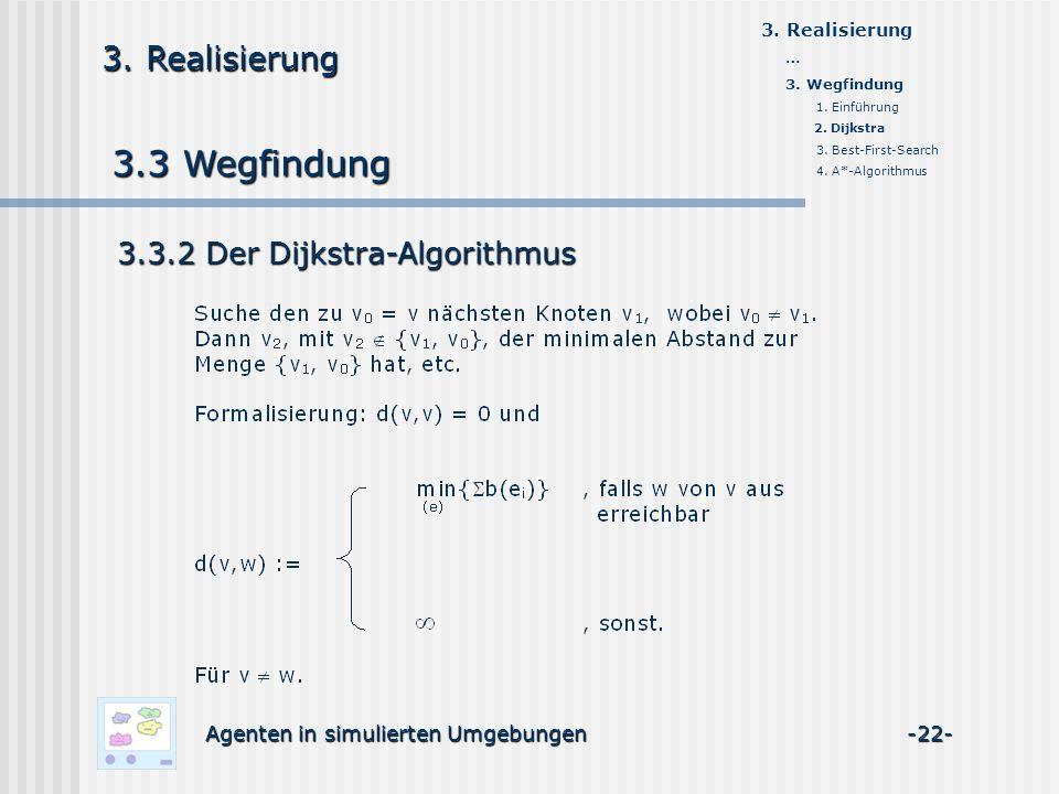 3.3 Wegfindung Agenten in simulierten Umgebungen -22- 3. Realisierung 3.3.2 Der Dijkstra-Algorithmus 3. Realisierung … 3. Wegfindung 1. Einführung 2.