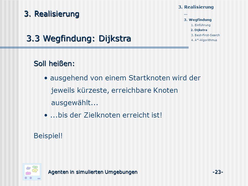 3.3 Wegfindung: Dijkstra Agenten in simulierten Umgebungen -23- 3. Realisierung Beispiel! ausgehend von einem Startknoten wird der jeweils kürzeste, e