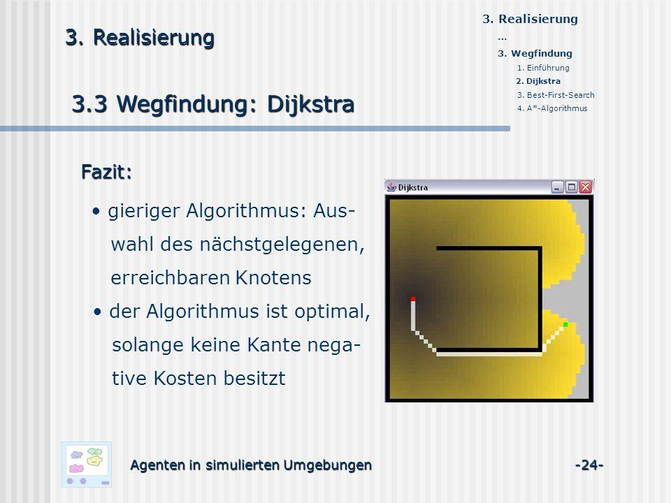 3.3 Wegfindung: Dijkstra Agenten in simulierten Umgebungen -24- 3. Realisierung Fazit: gieriger Algorithmus: Aus- wahl des nächstgelegenen, erreichbar