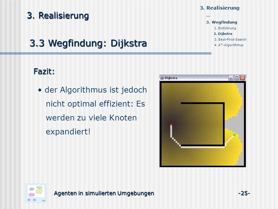 3.3 Wegfindung: Dijkstra Agenten in simulierten Umgebungen -25- 3. Realisierung Fazit: der Algorithmus ist jedoch nicht optimal effizient: Es werden z