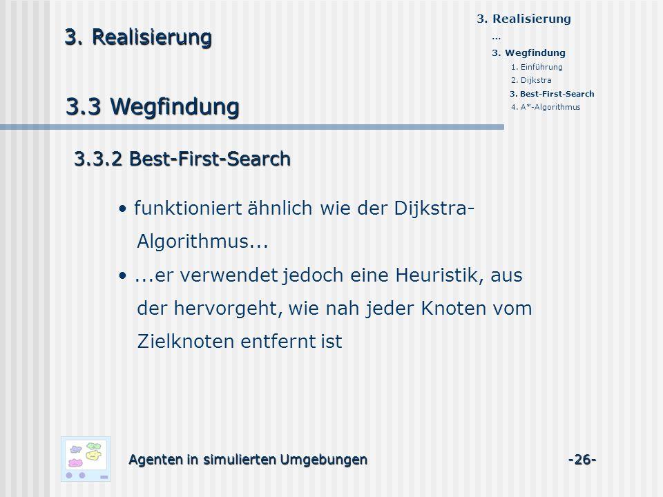 3.3 Wegfindung Agenten in simulierten Umgebungen -26- 3. Realisierung 3.3.2 Best-First-Search funktioniert ähnlich wie der Dijkstra- Algorithmus......