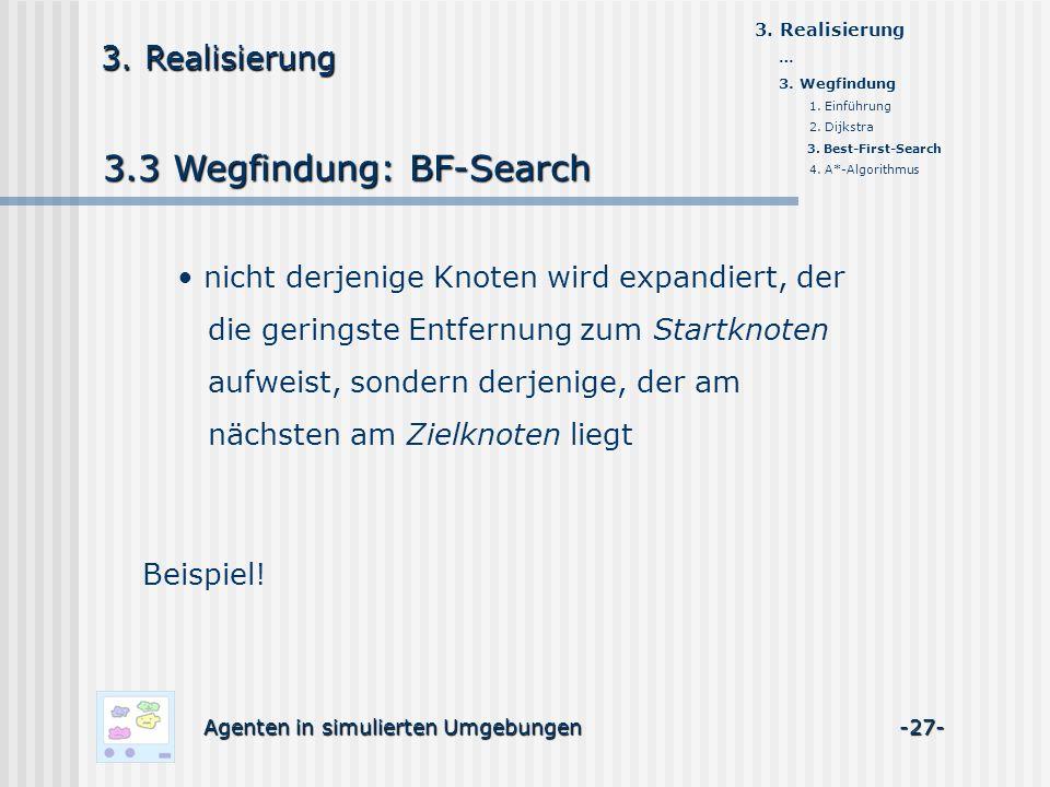 3.3 Wegfindung: BF-Search Agenten in simulierten Umgebungen -27- 3. Realisierung nicht derjenige Knoten wird expandiert, der die geringste Entfernung