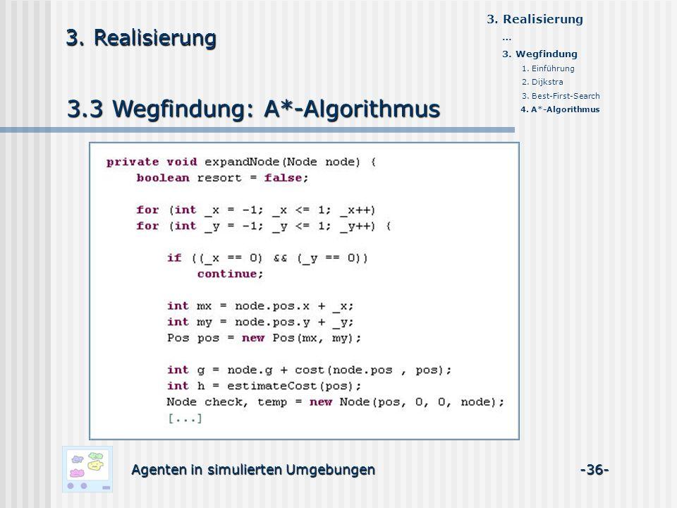 3.3 Wegfindung: A*-Algorithmus Agenten in simulierten Umgebungen -36- 3. Realisierung … 3. Wegfindung 1. Einführung 2. Dijkstra 3. Best-First-Search 4
