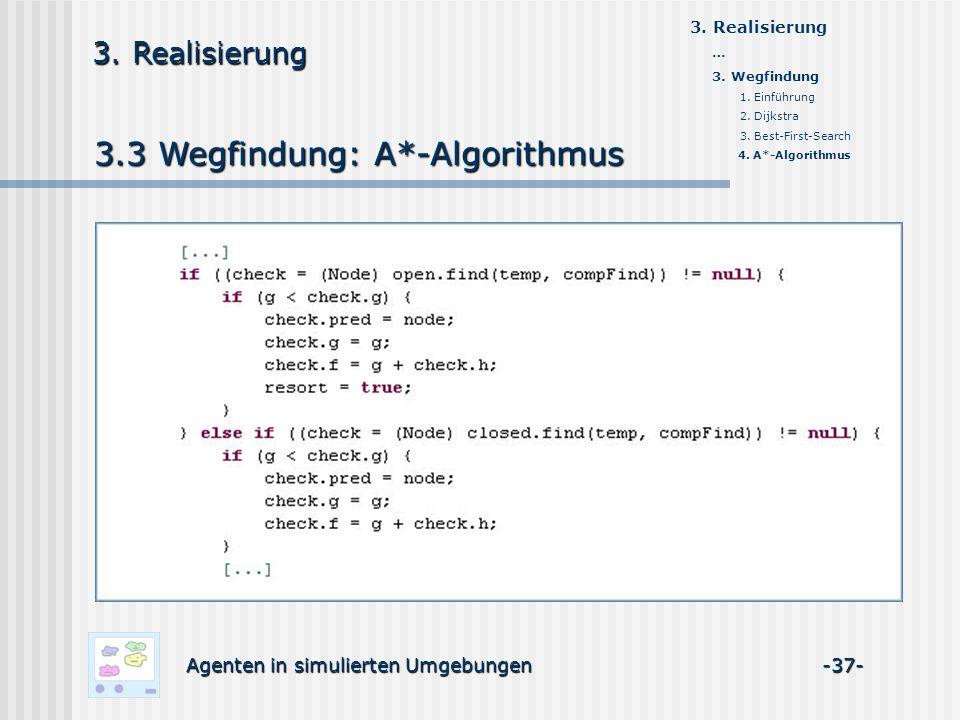 3.3 Wegfindung: A*-Algorithmus Agenten in simulierten Umgebungen -37- 3. Realisierung … 3. Wegfindung 1. Einführung 2. Dijkstra 3. Best-First-Search 4