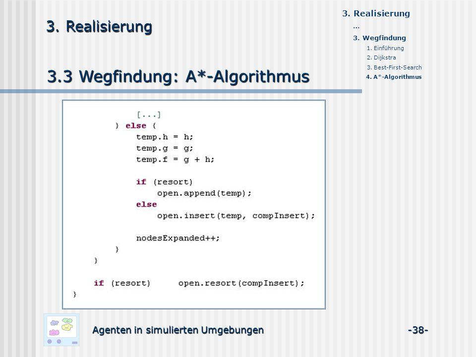 3.3 Wegfindung: A*-Algorithmus Agenten in simulierten Umgebungen -38- 3. Realisierung … 3. Wegfindung 1. Einführung 2. Dijkstra 3. Best-First-Search 4