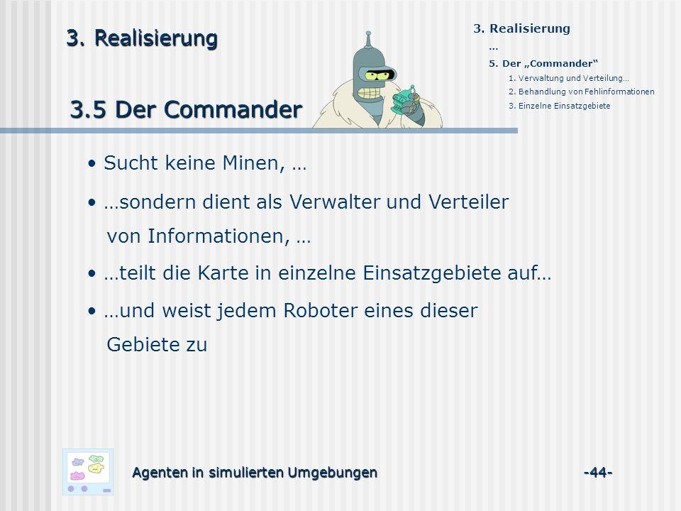 3.5 Der Commander 3.5 Der Commander Agenten in simulierten Umgebungen -44- 3. Realisierung … 5. Der Commander 1. Verwaltung und Verteilung… 2. Behandl
