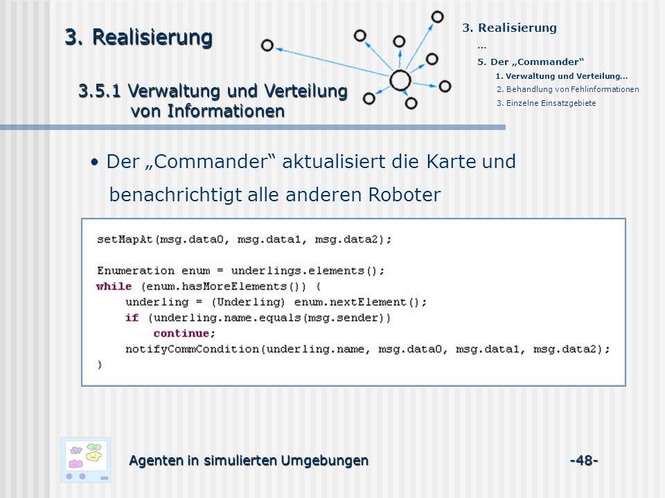 3.5.1 Verwaltung und Verteilung 3.5.1 Verwaltung und Verteilung von Informationen von Informationen Agenten in simulierten Umgebungen -48- 3.