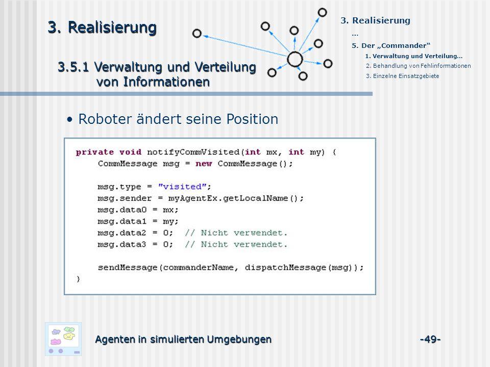 3.5.1 Verwaltung und Verteilung 3.5.1 Verwaltung und Verteilung von Informationen von Informationen Agenten in simulierten Umgebungen -49- 3.