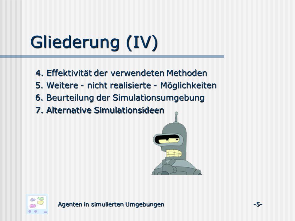 Gliederung (IV) Agenten in simulierten Umgebungen -5- 4.