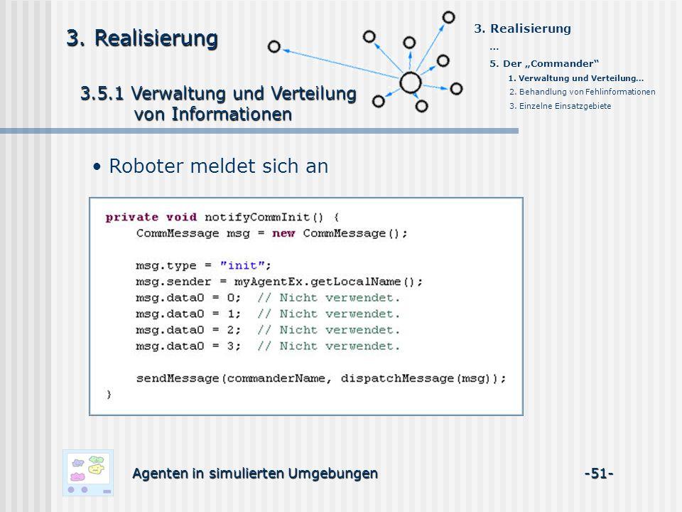 3.5.1 Verwaltung und Verteilung 3.5.1 Verwaltung und Verteilung von Informationen von Informationen Agenten in simulierten Umgebungen -51- 3.