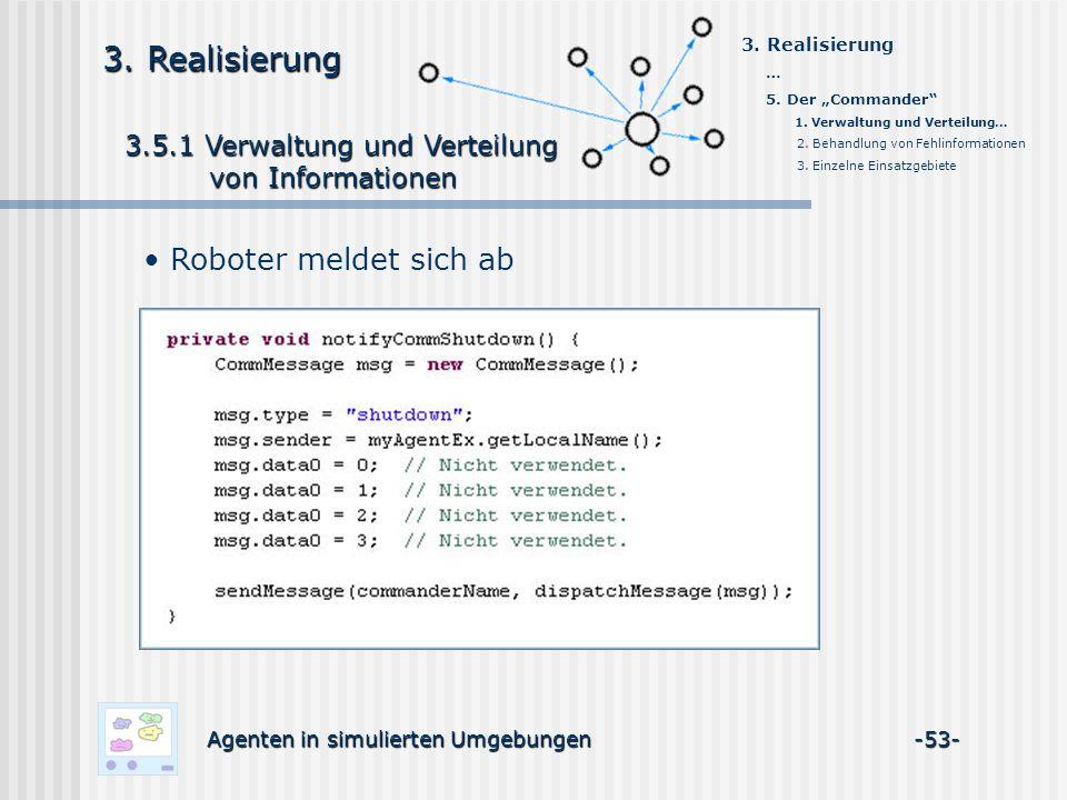 3.5.1 Verwaltung und Verteilung 3.5.1 Verwaltung und Verteilung von Informationen von Informationen Agenten in simulierten Umgebungen -53- 3.