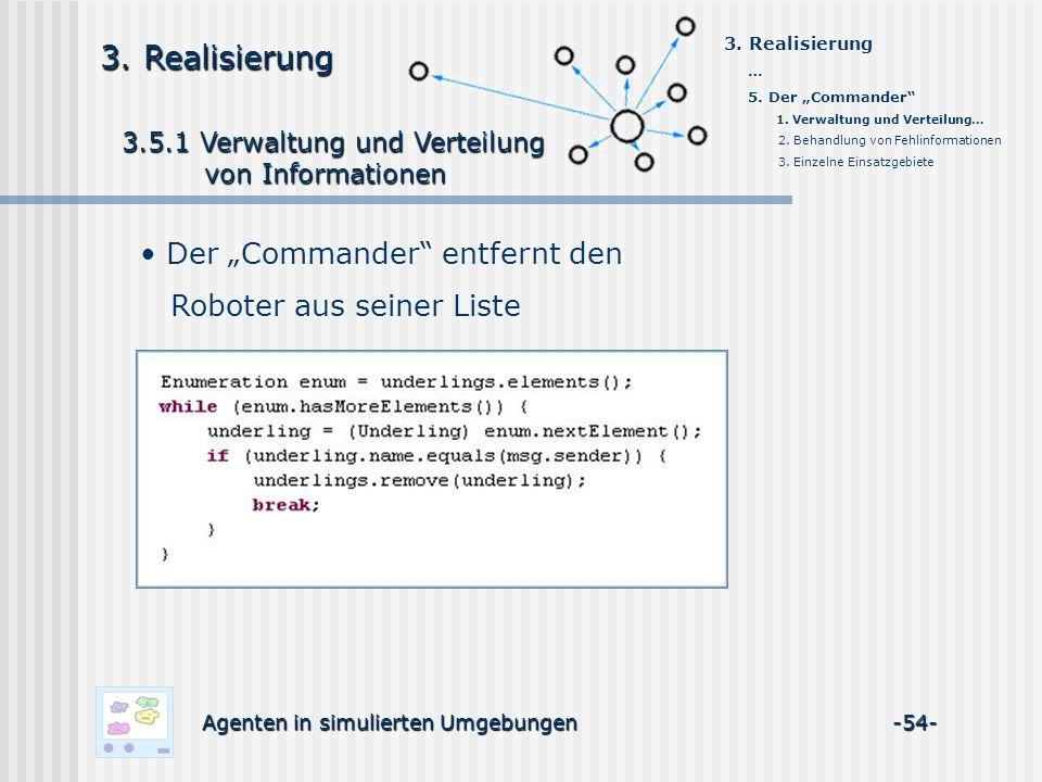 3.5.1 Verwaltung und Verteilung 3.5.1 Verwaltung und Verteilung von Informationen von Informationen Agenten in simulierten Umgebungen -54- 3.