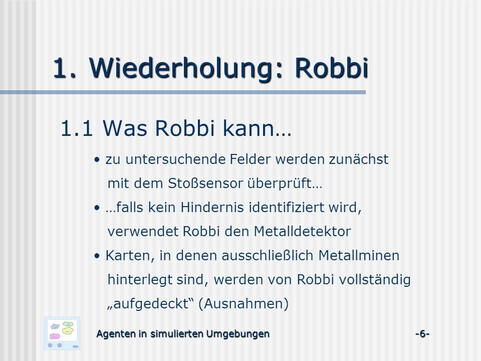 1. Wiederholung: Robbi Agenten in simulierten Umgebungen -6- 1.1 Was Robbi kann… zu untersuchende Felder werden zunächst mit dem Stoßsensor überprüft…
