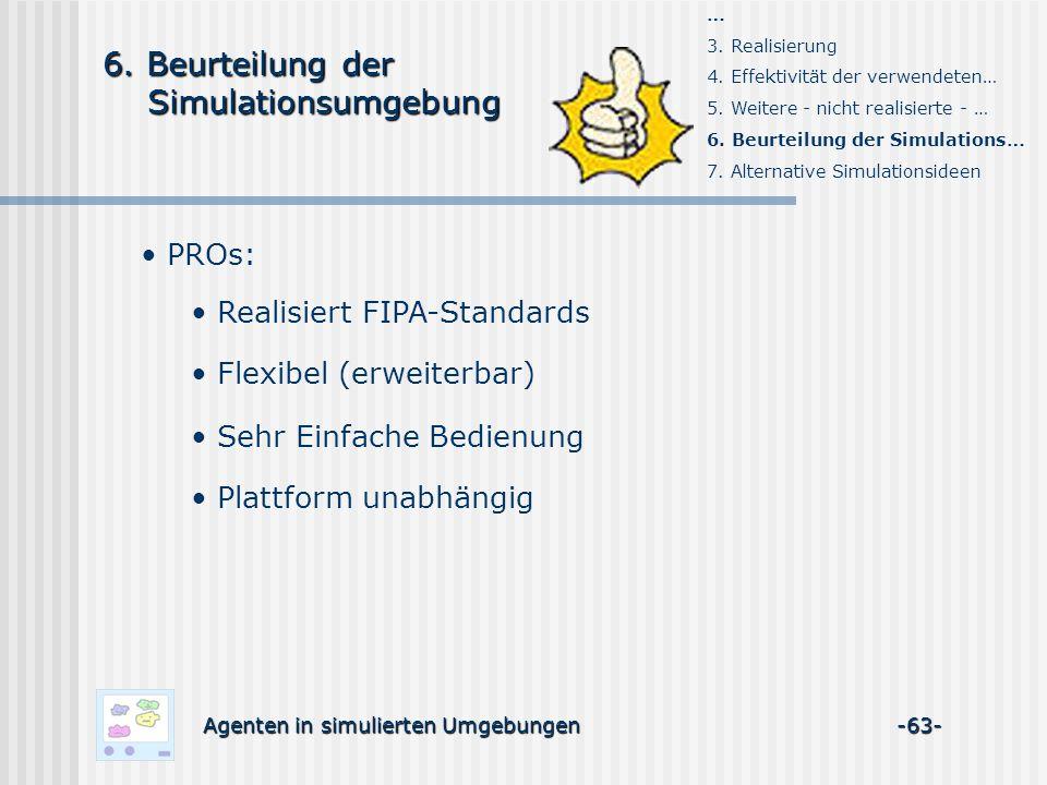 Agenten in simulierten Umgebungen -63- PROs: 6. Beurteilung der Simulationsumgebung Simulationsumgebung Realisiert FIPA-Standards Flexibel (erweiterba