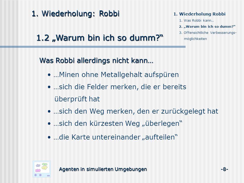 1.Wiederholung: Robbi 1.3 Offensichtliche Verbesserungsmöglichkeiten Verbesserungsmöglichkeiten 1.