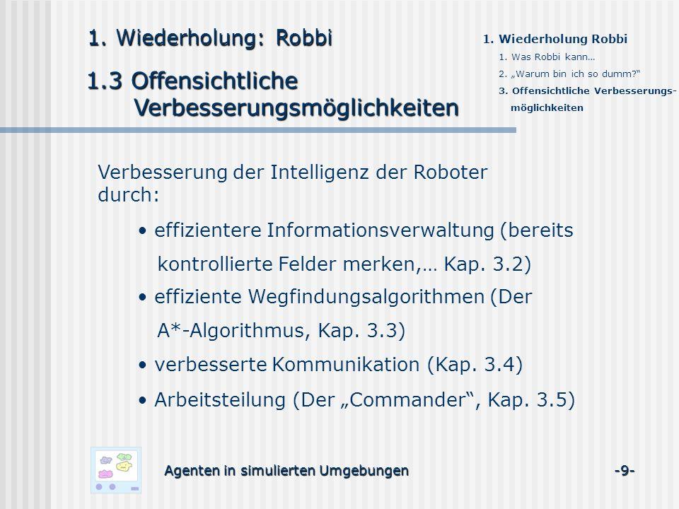 1. Wiederholung: Robbi 1.3 Offensichtliche Verbesserungsmöglichkeiten Verbesserungsmöglichkeiten 1.