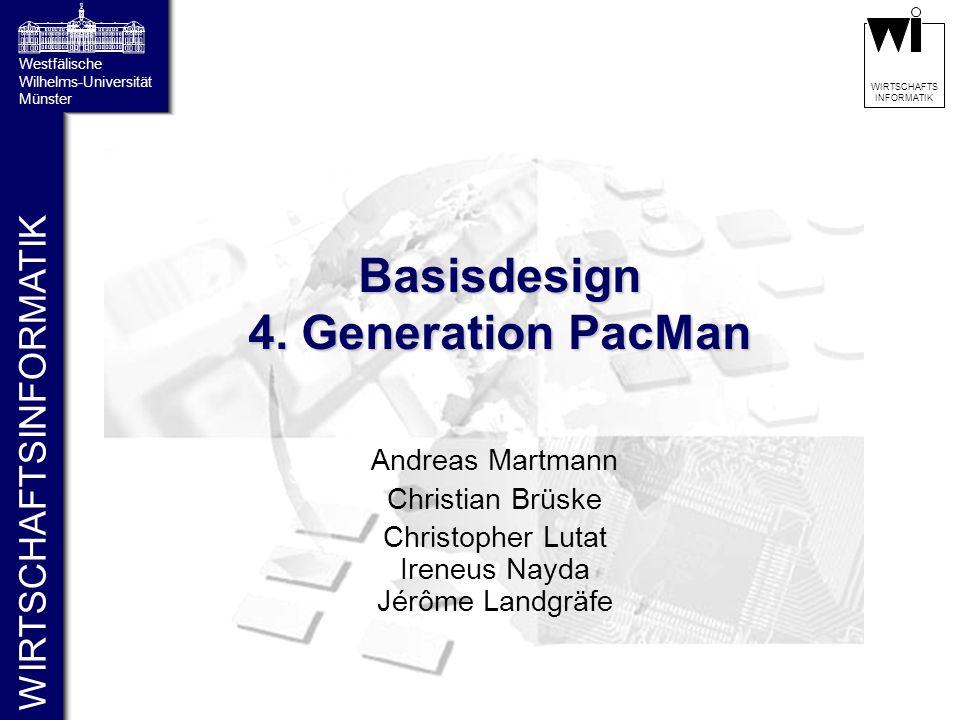 WIRTSCHAFTSINFORMATIK Westfälische Wilhelms-Universität Münster WIRTSCHAFTS INFORMATIK Basisdesign 4. Generation PacMan Andreas Martmann Christian Brü